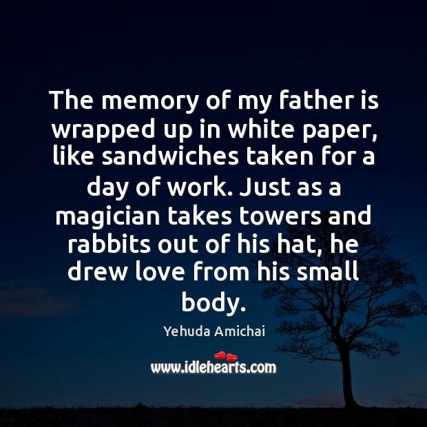 The memory of my father is wrapped up in white paper, like Father Quotes Image