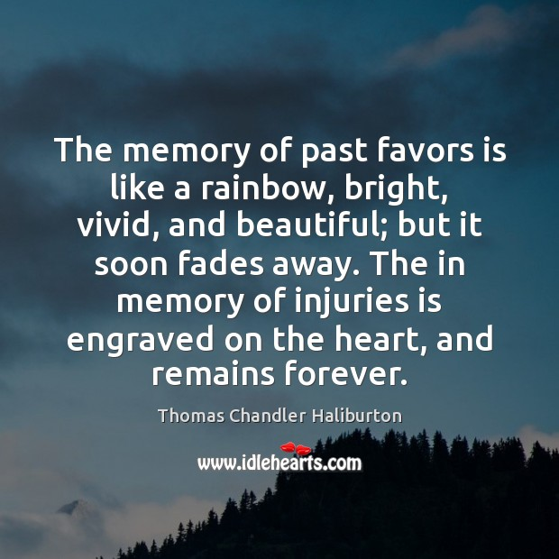 The memory of past favors is like a rainbow, bright, vivid, and Image
