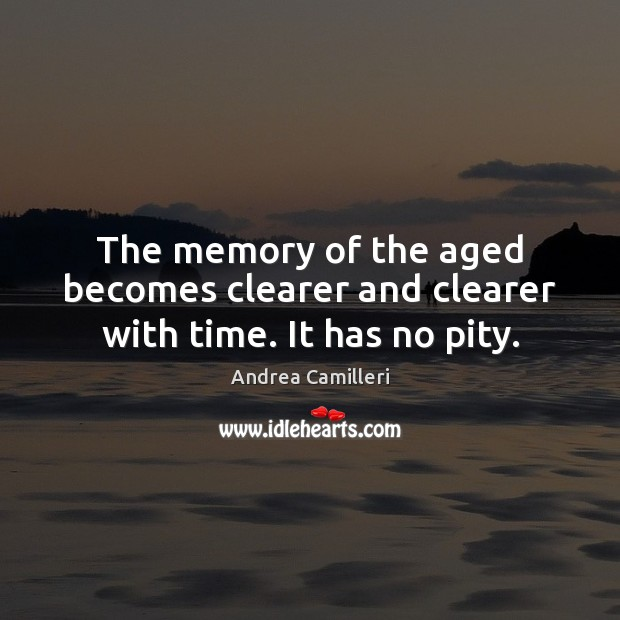 Image, The memory of the aged becomes clearer and clearer with time. It has no pity.
