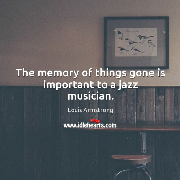 The memory of things gone is important to a jazz musician. Image