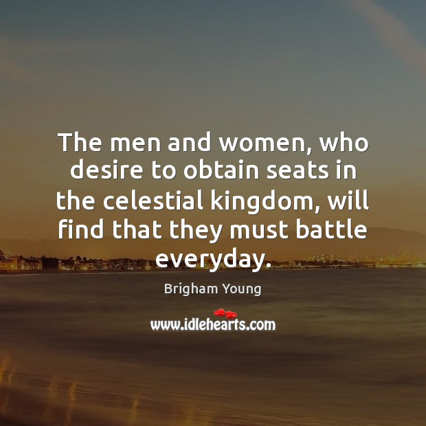 The men and women, who desire to obtain seats in the celestial Brigham Young Picture Quote