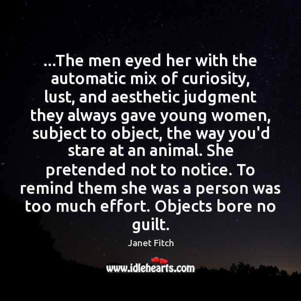 …The men eyed her with the automatic mix of curiosity, lust, and Janet Fitch Picture Quote