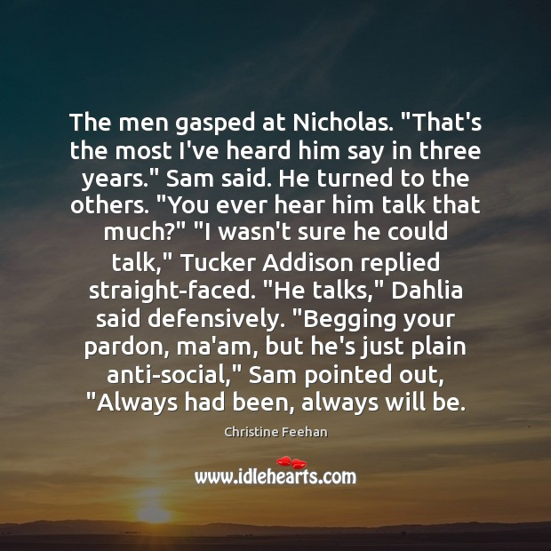 "Image, The men gasped at Nicholas. ""That's the most I've heard him say"