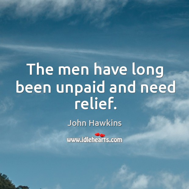 The men have long been unpaid and need relief. Image