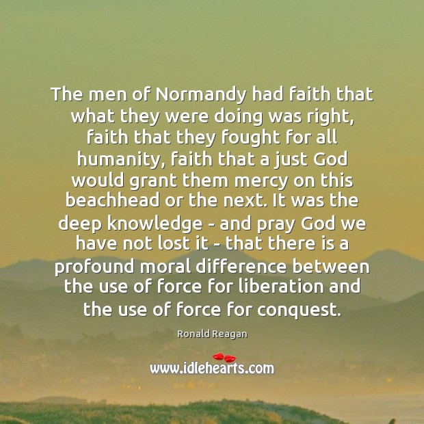 Image about The men of Normandy had faith that what they were doing was