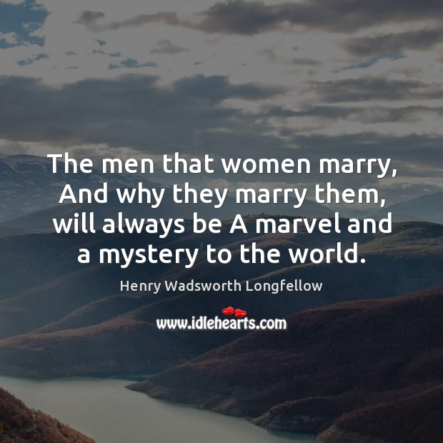 The men that women marry, And why they marry them, will always Image