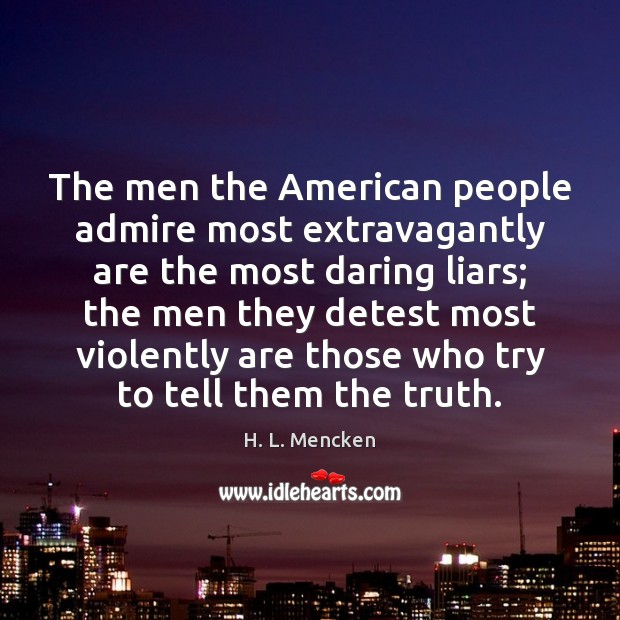 The men the American people admire most extravagantly are the most daring H. L. Mencken Picture Quote