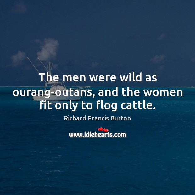 The men were wild as ourang-outans, and the women fit only to flog cattle. Image