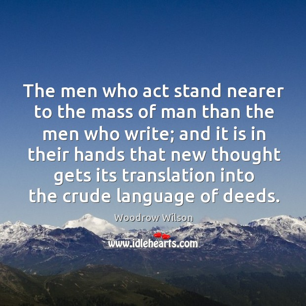 Image, The men who act stand nearer to the mass of man than the men who write