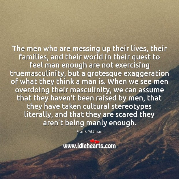 The men who are messing up their lives, their families, and their Frank Pittman Picture Quote