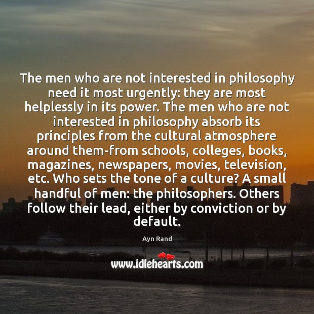 The men who are not interested in philosophy need it most urgently: Image