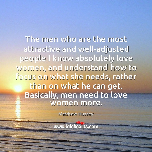 The men who are the most attractive and well-adjusted people I know Image