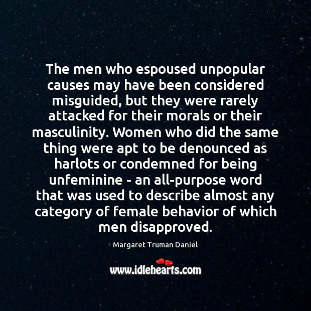 The men who espoused unpopular causes may have been considered misguided, but Behavior Quotes Image