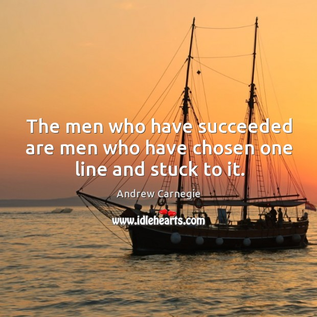 Image, The men who have succeeded are men who have chosen one line and stuck to it.