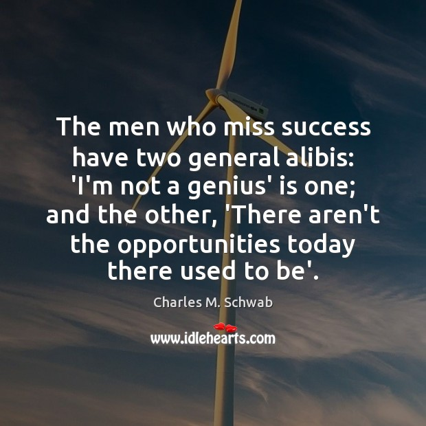 The men who miss success have two general alibis: 'I'm not a Charles M. Schwab Picture Quote