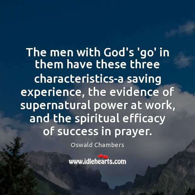 The men with God's 'go' in them have these three characteristics-a saving Oswald Chambers Picture Quote