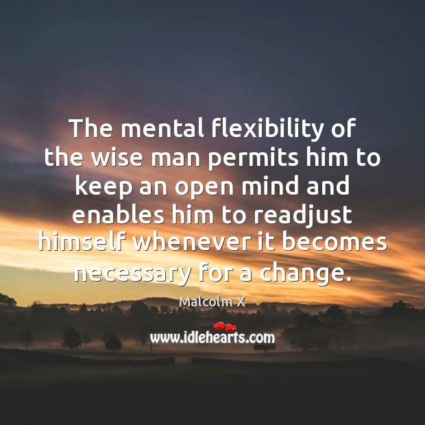 The mental flexibility of the wise man permits him to keep an Malcolm X Picture Quote