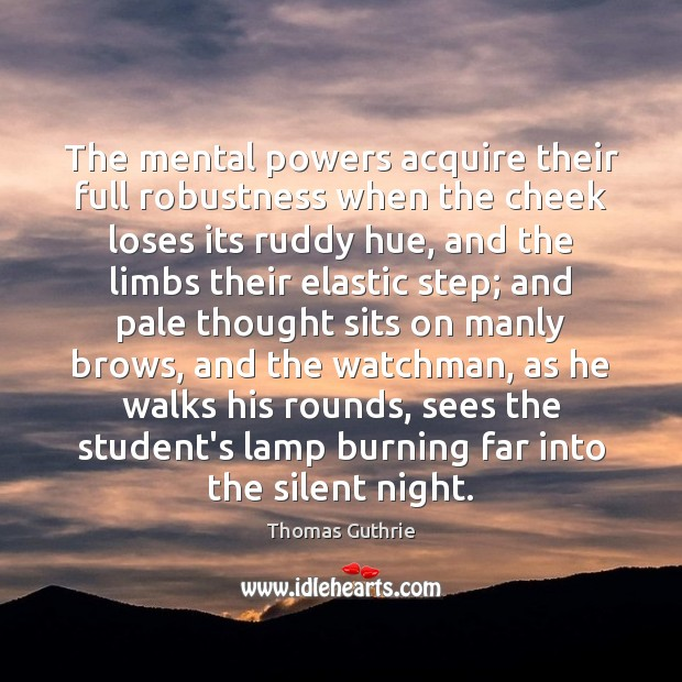 The mental powers acquire their full robustness when the cheek loses its Silent Quotes Image