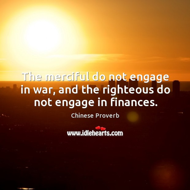 Image, The merciful do not engage in war, and the righteous do not engage in finances.