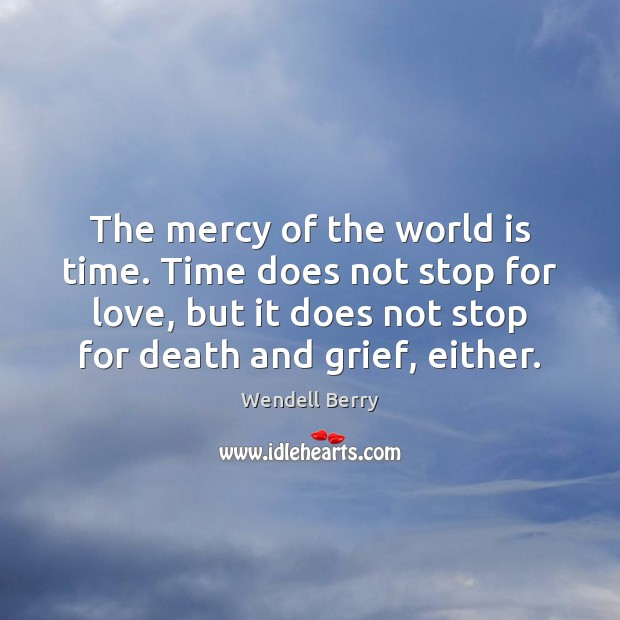 The mercy of the world is time. Time does not stop for Image