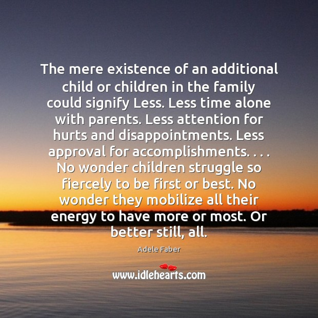 The mere existence of an additional child or children in the family Approval Quotes Image