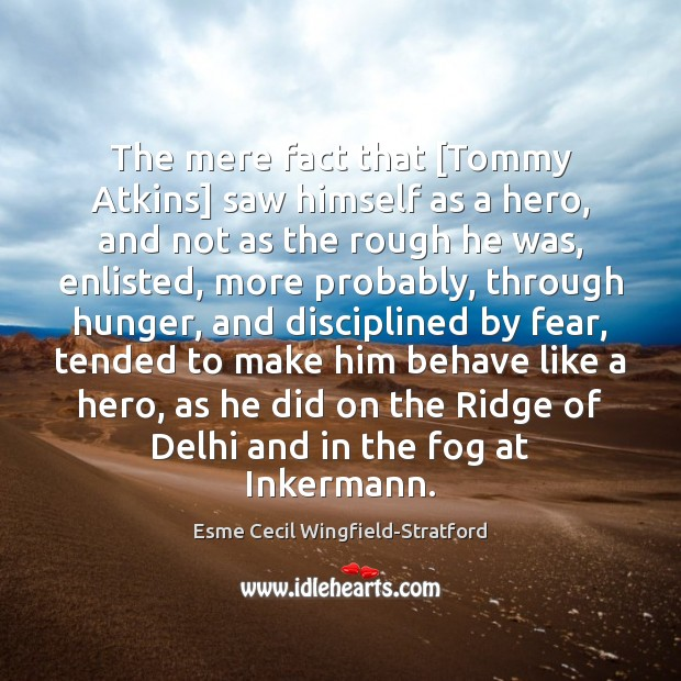 The mere fact that [Tommy Atkins] saw himself as a hero, and Image