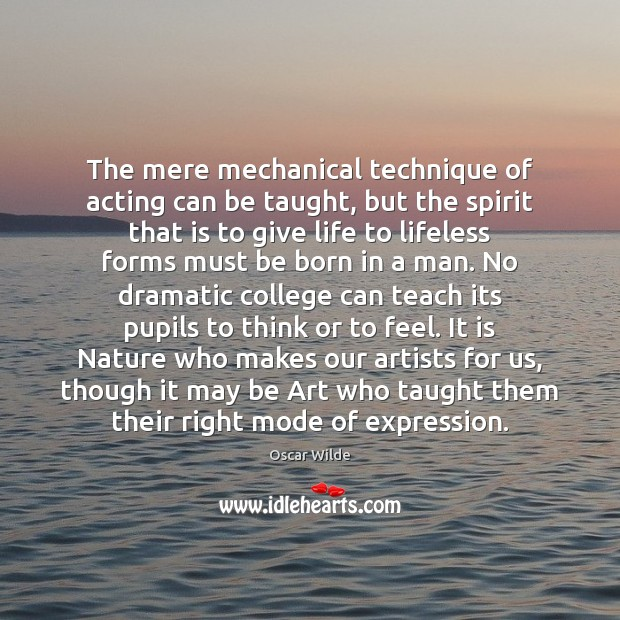 The mere mechanical technique of acting can be taught, but the spirit Image