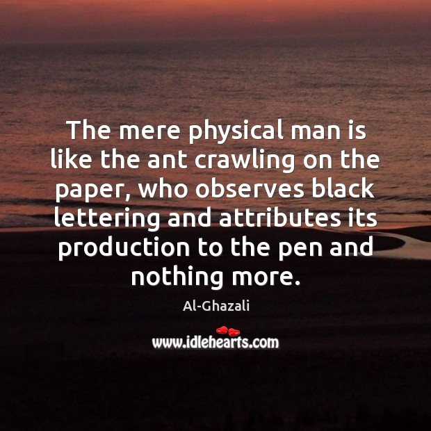 Image, The mere physical man is like the ant crawling on the paper,