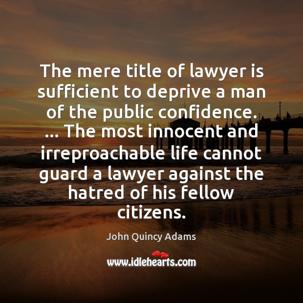 The mere title of lawyer is sufficient to deprive a man of John Quincy Adams Picture Quote