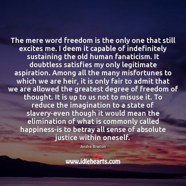 The mere word freedom is the only one that still excites me. Image