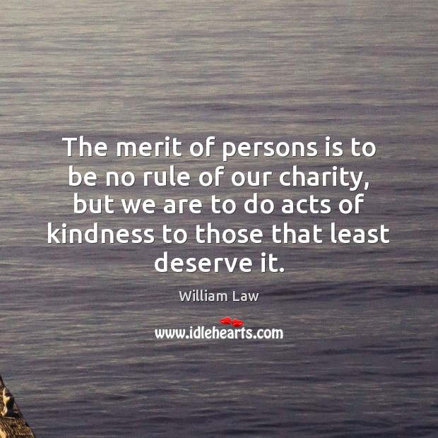 The merit of persons is to be no rule of our charity, Image