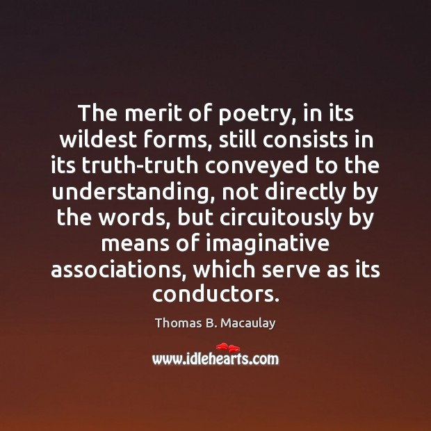 The merit of poetry, in its wildest forms, still consists in its Image