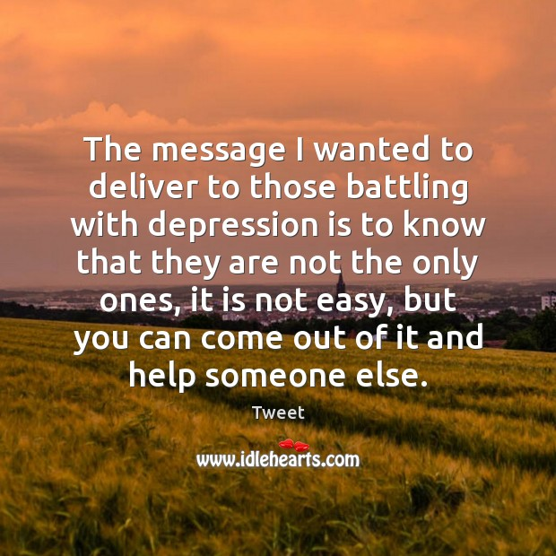 The message I wanted to deliver to those battling with depression is Depression Quotes Image