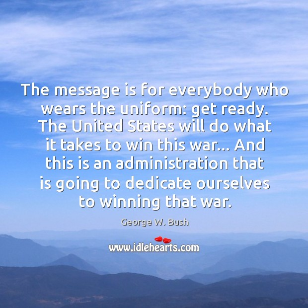 The message is for everybody who wears the uniform: get ready. The Image