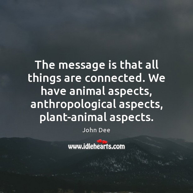 Image, The message is that all things are connected. We have animal aspects,