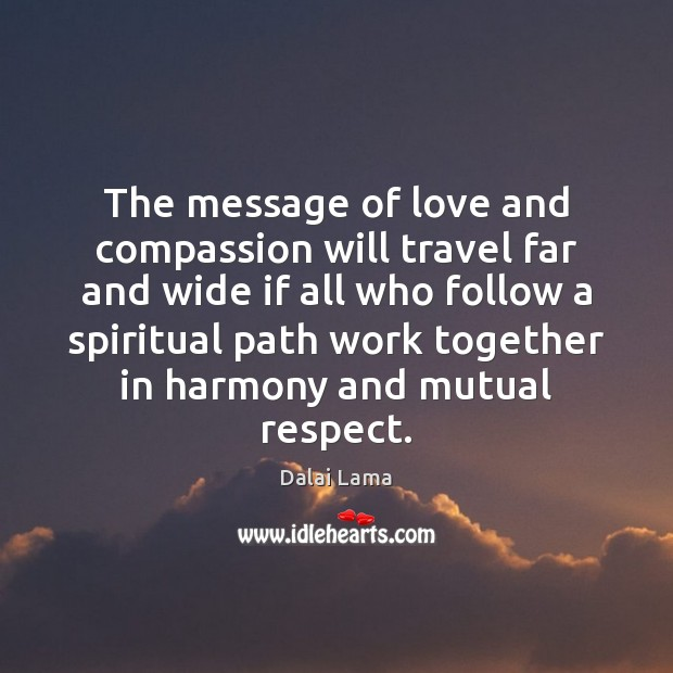 Image, The message of love and compassion will travel far and wide if