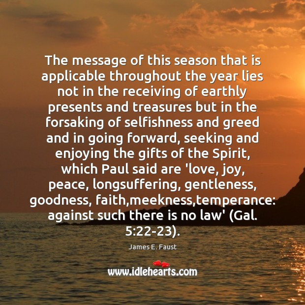 The message of this season that is applicable throughout the year lies James E. Faust Picture Quote
