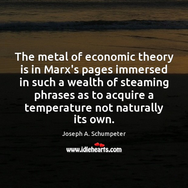 Image, The metal of economic theory is in Marx's pages immersed in such