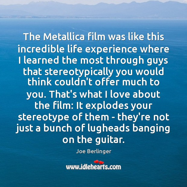 The Metallica film was like this incredible life experience where I learned Image