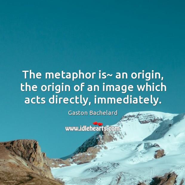 Picture Quote by Gaston Bachelard