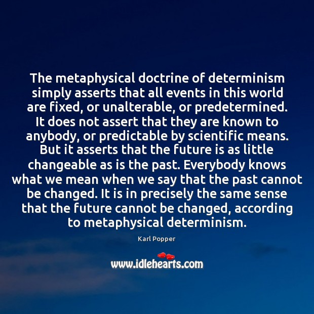 The metaphysical doctrine of determinism simply asserts that all events in this Karl Popper Picture Quote