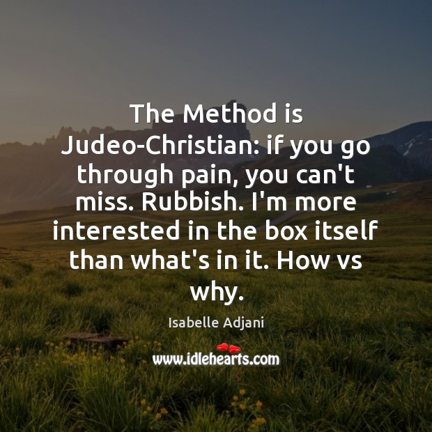 The Method is Judeo-Christian: if you go through pain, you can't miss. Image