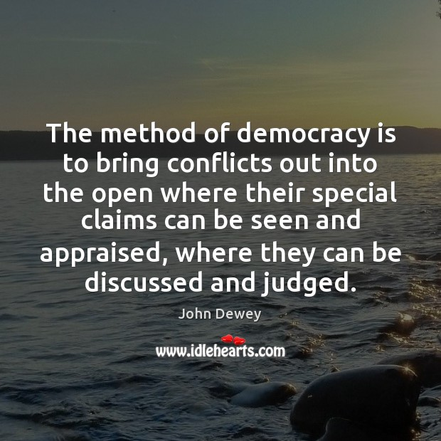 The method of democracy is to bring conflicts out into the open Democracy Quotes Image
