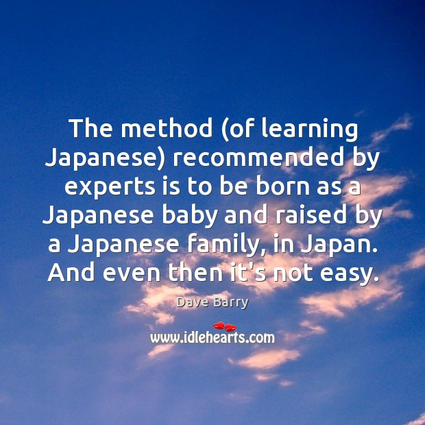 The method (of learning Japanese) recommended by experts is to be born Image