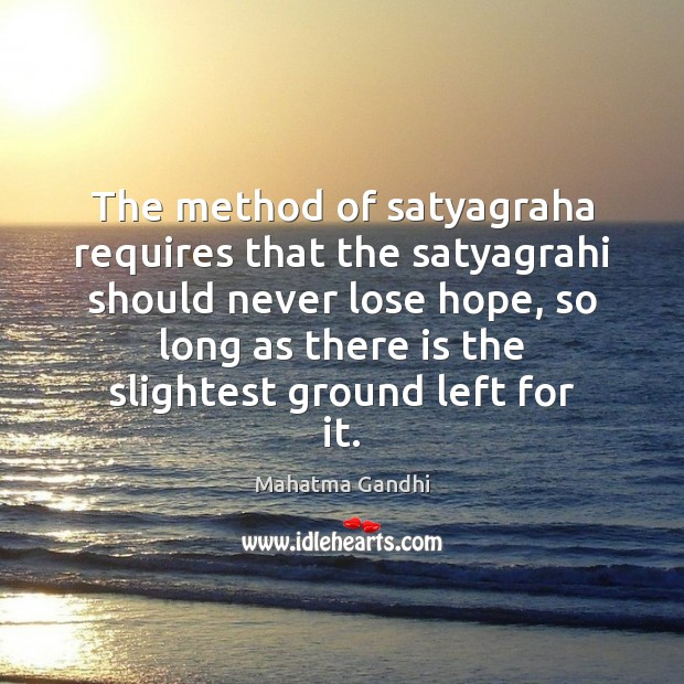 Image, The method of satyagraha requires that the satyagrahi should never lose hope,