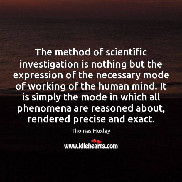 The method of scientific investigation is nothing but the expression of the Thomas Huxley Picture Quote
