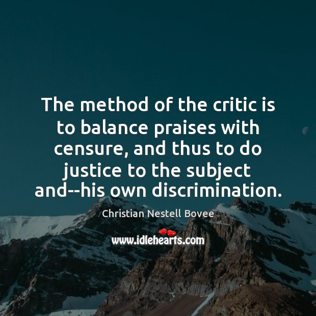 The method of the critic is to balance praises with censure, and Image