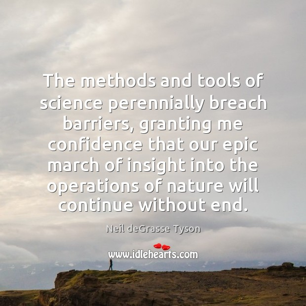 The methods and tools of science perennially breach barriers, granting me confidence Image
