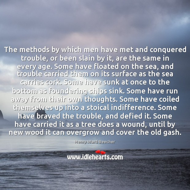 Image, The methods by which men have met and conquered trouble, or been