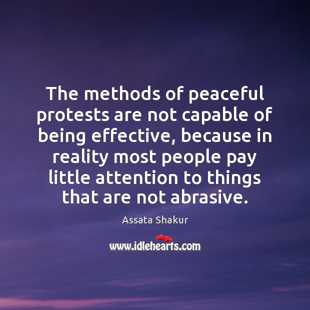 The methods of peaceful protests are not capable of being effective, because Assata Shakur Picture Quote